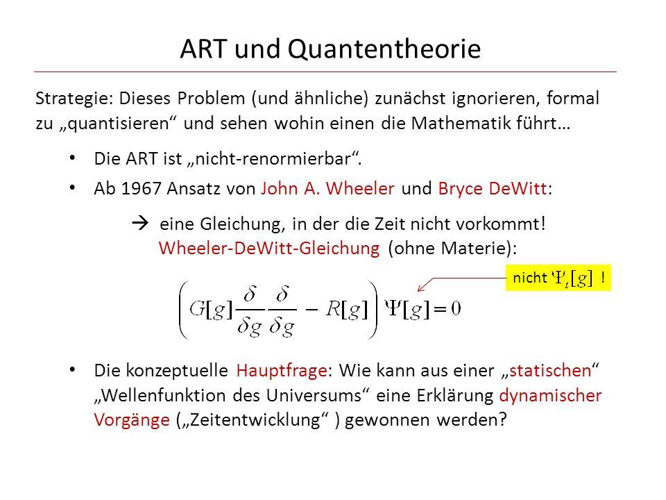 """ART und Quantentheorie Strategie: Dieses Problem (und ähnliche) zunächst ignorieren, formal zu """"quantisieren"""" und sehen wohin einen die Mathematik füh"""