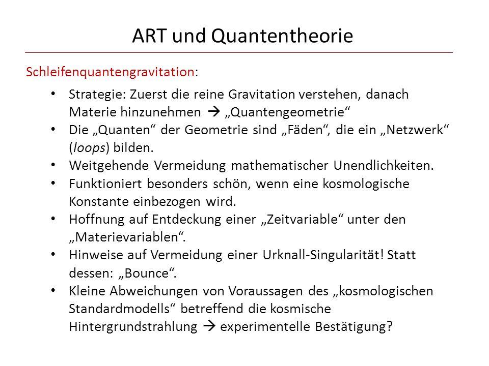 """ART und Quantentheorie Schleifenquantengravitation: Strategie: Zuerst die reine Gravitation verstehen, danach Materie hinzunehmen  """"Quantengeometrie"""""""
