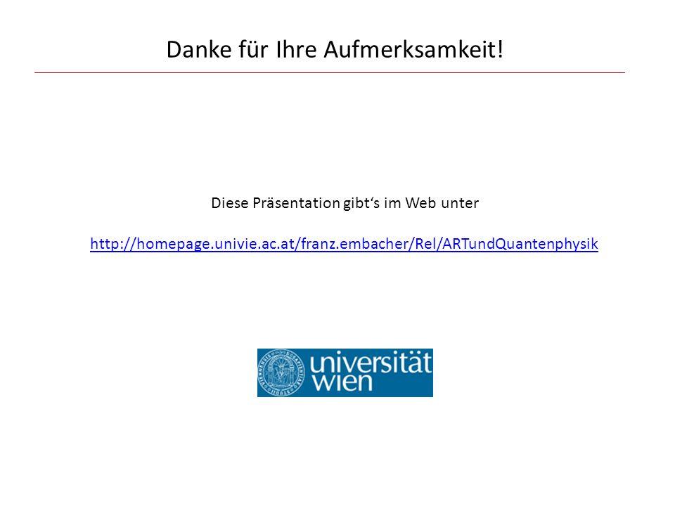 Danke für Ihre Aufmerksamkeit! Diese Präsentation gibt's im Web unter http://homepage.univie.ac.at/franz.embacher/Rel/ARTundQuantenphysik http://homep