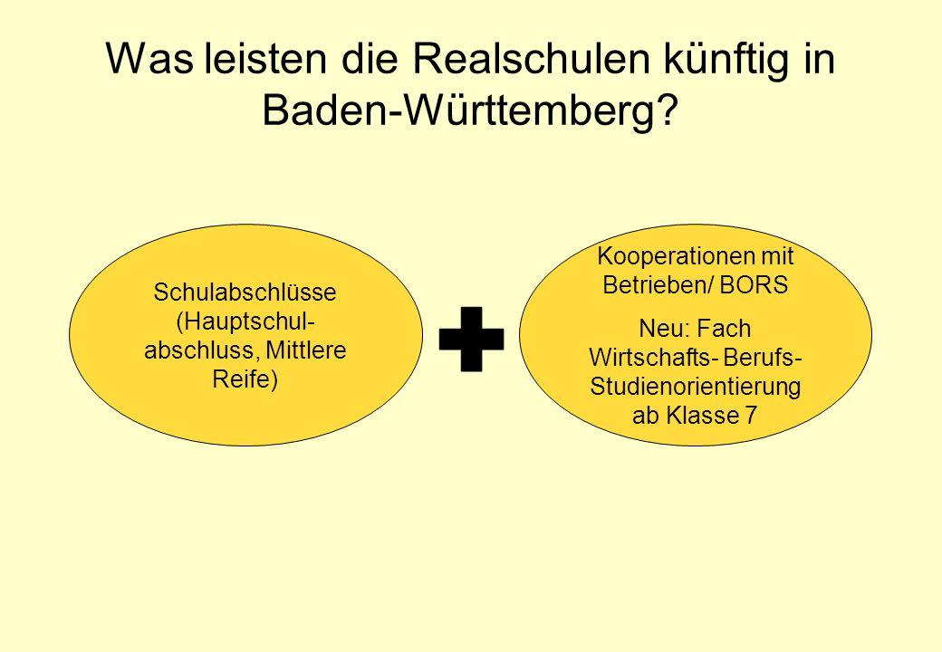 Was leisten die Realschulen künftig in Baden-Württemberg? Kooperationen mit Betrieben/ BORS Neu: Fach Wirtschafts- Berufs- Studienorientierung ab Klas