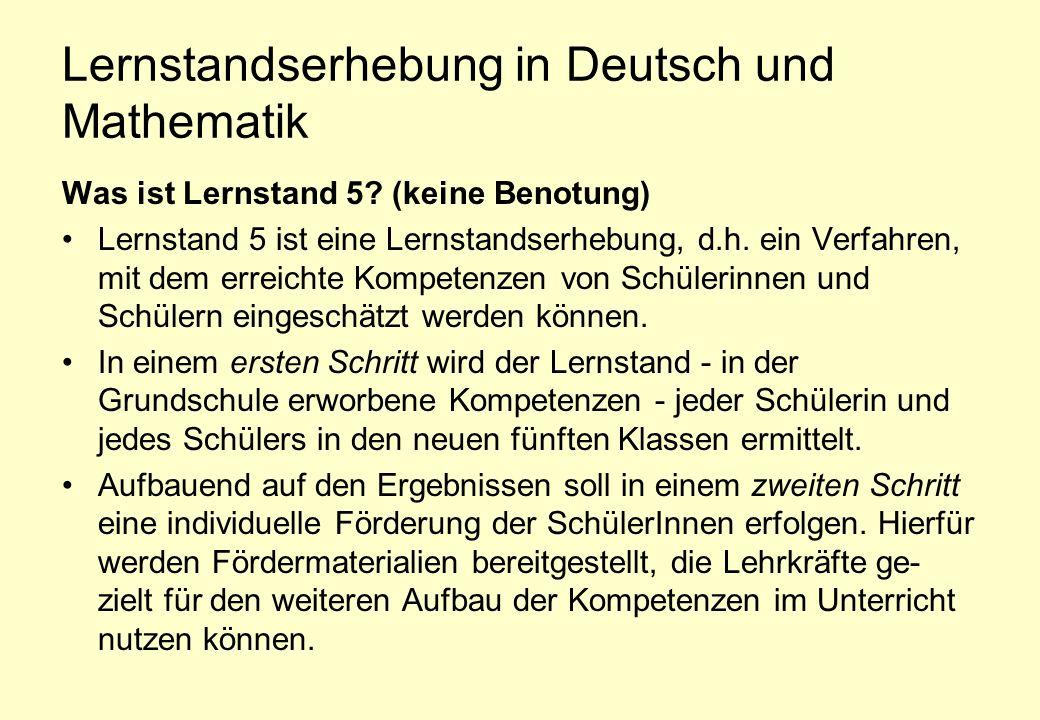 Lernstandserhebung in Deutsch und Mathematik Was ist Lernstand 5? (keine Benotung) Lernstand 5 ist eine Lernstandserhebung, d.h. ein Verfahren, mit de