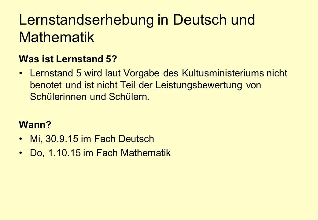 Lernstandserhebung in Deutsch und Mathematik Was ist Lernstand 5? Lernstand 5 wird laut Vorgabe des Kultusministeriums nicht benotet und ist nicht Tei