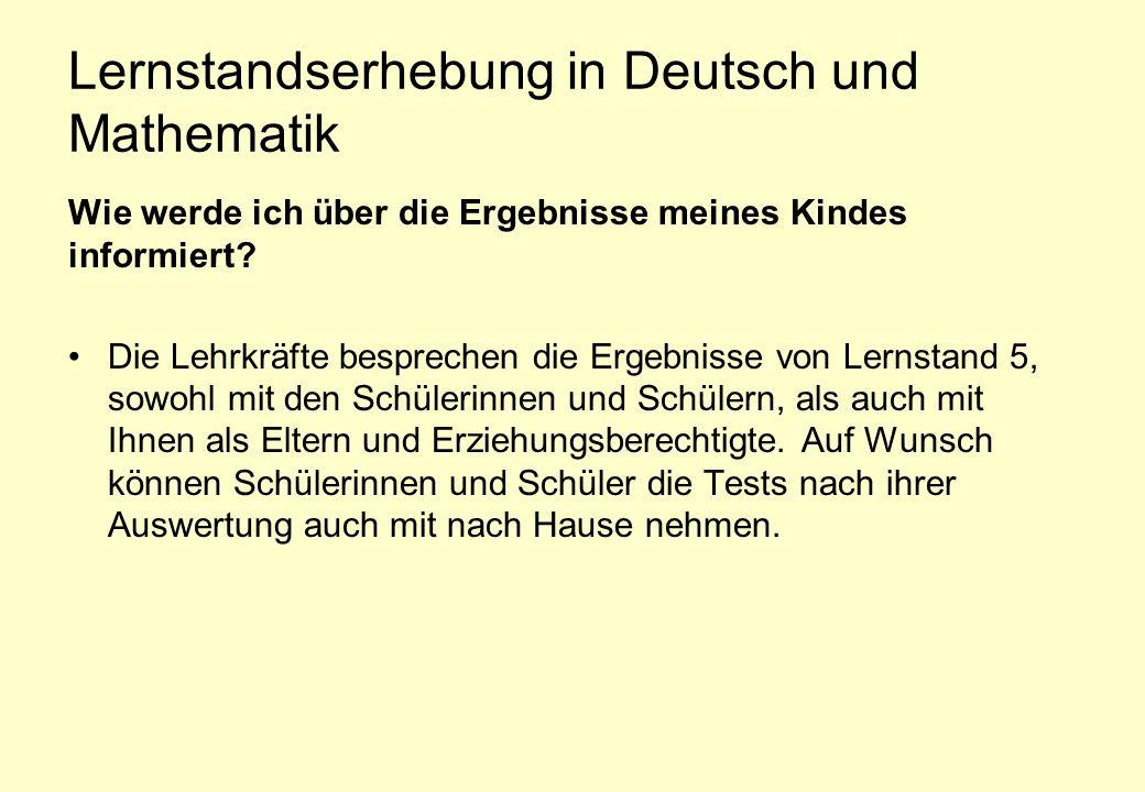Lernstandserhebung in Deutsch und Mathematik Wie werde ich über die Ergebnisse meines Kindes informiert? Die Lehrkräfte besprechen die Ergebnisse von