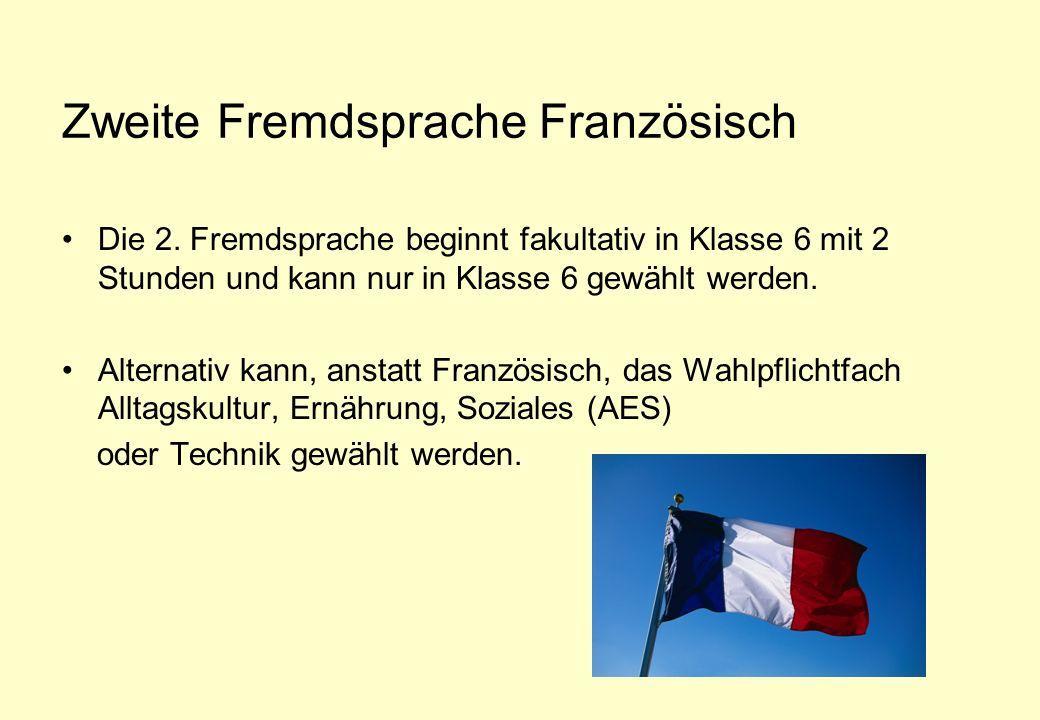 Zweite Fremdsprache Französisch Die 2. Fremdsprache beginnt fakultativ in Klasse 6 mit 2 Stunden und kann nur in Klasse 6 gewählt werden. Alternativ k