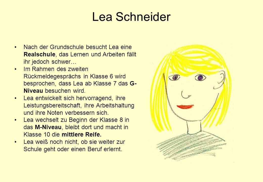 Lea Schneider Nach der Grundschule besucht Lea eine Realschule, das Lernen und Arbeiten fällt ihr jedoch schwer… Im Rahmen des zweiten Rückmeldegesprä