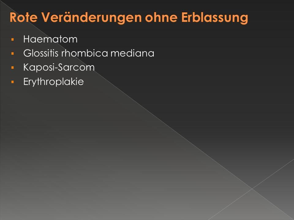  Haematom  Glossitis rhombica mediana  Kaposi-Sarcom  Erythroplakie