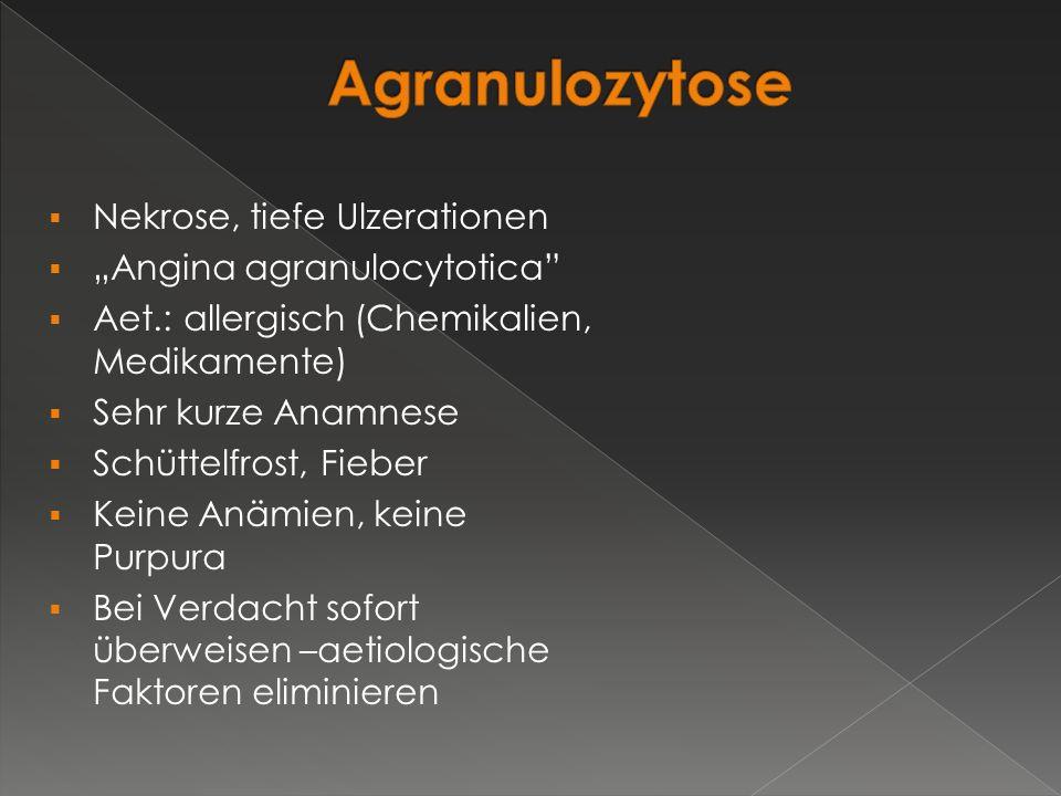""" Nekrose, tiefe Ulzerationen  """"Angina agranulocytotica""""  Aet.: allergisch (Chemikalien, Medikamente)  Sehr kurze Anamnese  Schüttelfrost, Fieber"""
