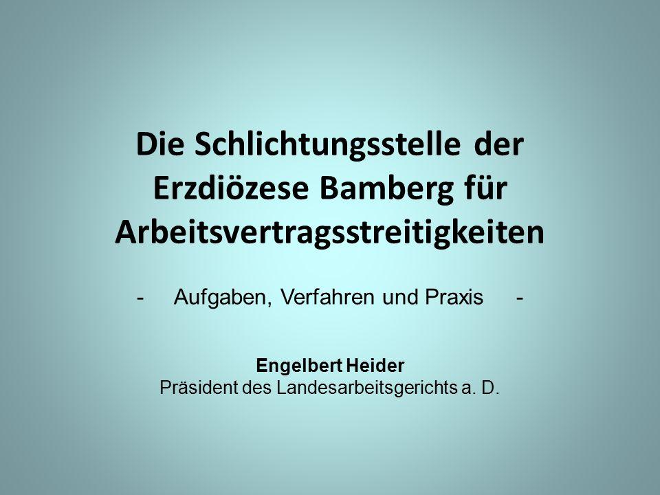 Die Schlichtungsstelle der Erzdiözese Bamberg für Arbeitsvertragsstreitigkeiten -Aufgaben, Verfahren und Praxis - Engelbert Heider Präsident des Lande
