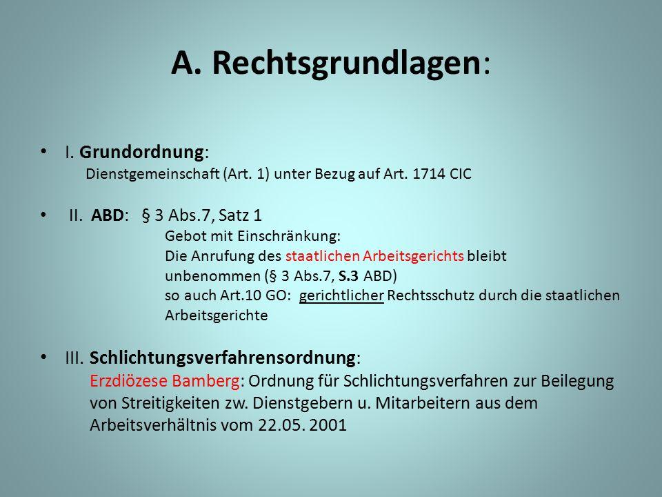 A. Rechtsgrundlagen: I. Grundordnung: Dienstgemeinschaft (Art. 1) unter Bezug auf Art. 1714 CIC II. ABD: § 3 Abs.7, Satz 1 Gebot mit Einschränkung: Di