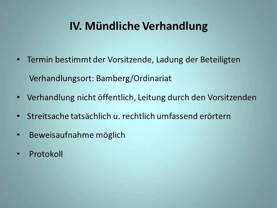 IV. Mündliche Verhandlung Termin bestimmt der Vorsitzende, Ladung der Beteiligten Verhandlungsort: Bamberg/Ordinariat Verhandlung nicht öffentlich, Le