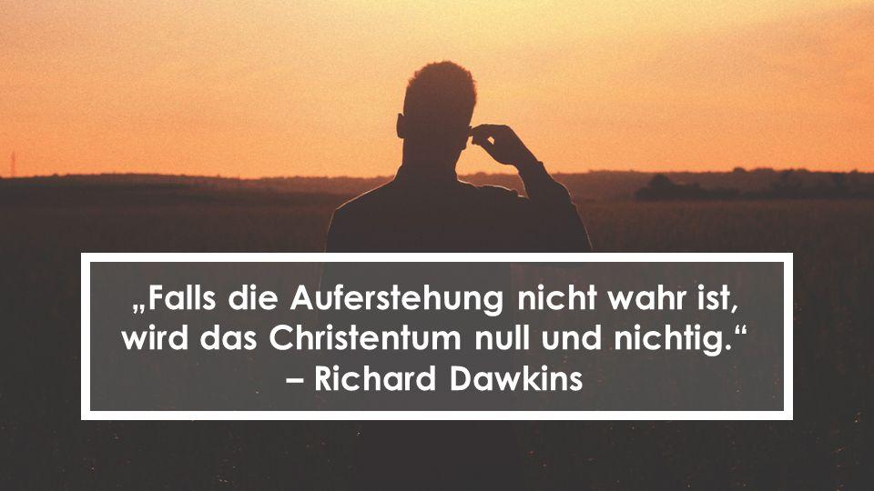 """""""Falls die Auferstehung nicht wahr ist, wird das Christentum null und nichtig."""" – Richard Dawkins"""