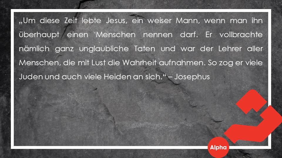 """""""Um diese Zeit lebte Jesus, ein weiser Mann, wenn man ihn überhaupt einen Menschen nennen darf. Er vollbrachte nämlich ganz unglaubliche Taten und war"""