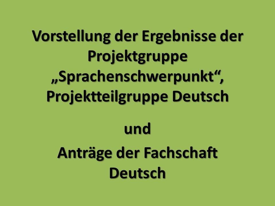 """Vorstellung der Ergebnisse der Projektgruppe """"Sprachenschwerpunkt , Projektteilgruppe Deutsch und Anträge der Fachschaft Deutsch"""