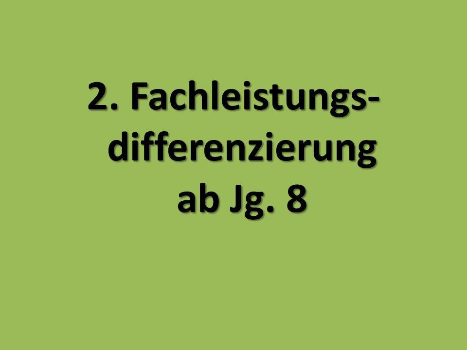 2. Fachleistungs- differenzierung ab Jg. 8