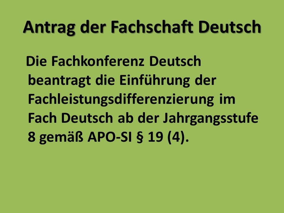 Antrag der Fachschaft Deutsch Die Fachkonferenz Deutsch beantragt die Einführung der Fachleistungsdifferenzierung im Fach Deutsch ab der Jahrgangsstufe 8 gemäß APO-SI § 19 (4).