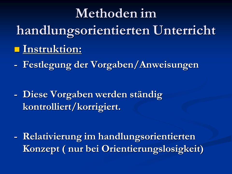 Methoden im handlungsorientierten Unterricht Instruktion: Instruktion: - Festlegung der Vorgaben/Anweisungen - Diese Vorgaben werden ständig kontrolli
