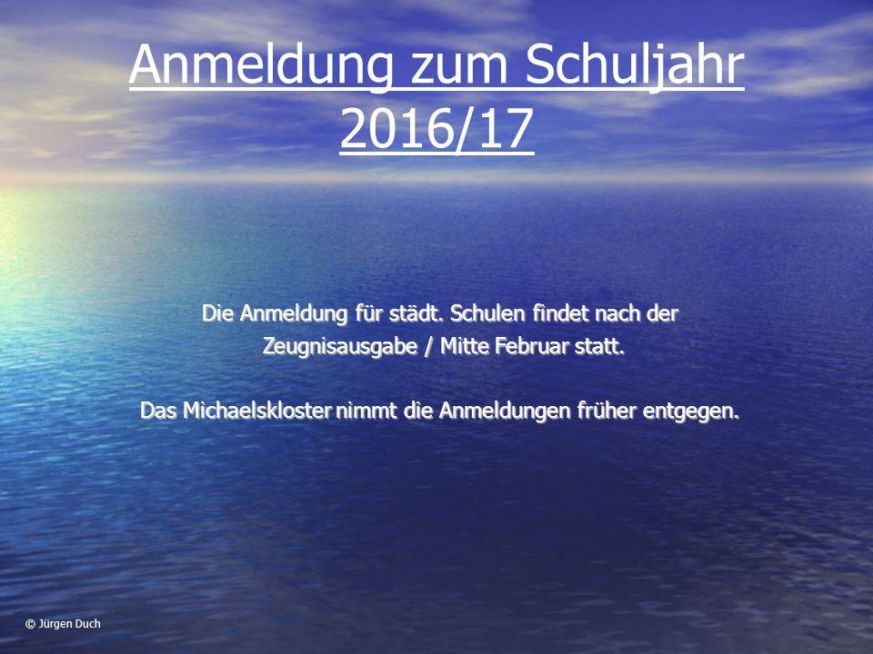 © Jürgen Duch Anmeldung zum Schuljahr 2016/17 Die Anmeldung für städt.