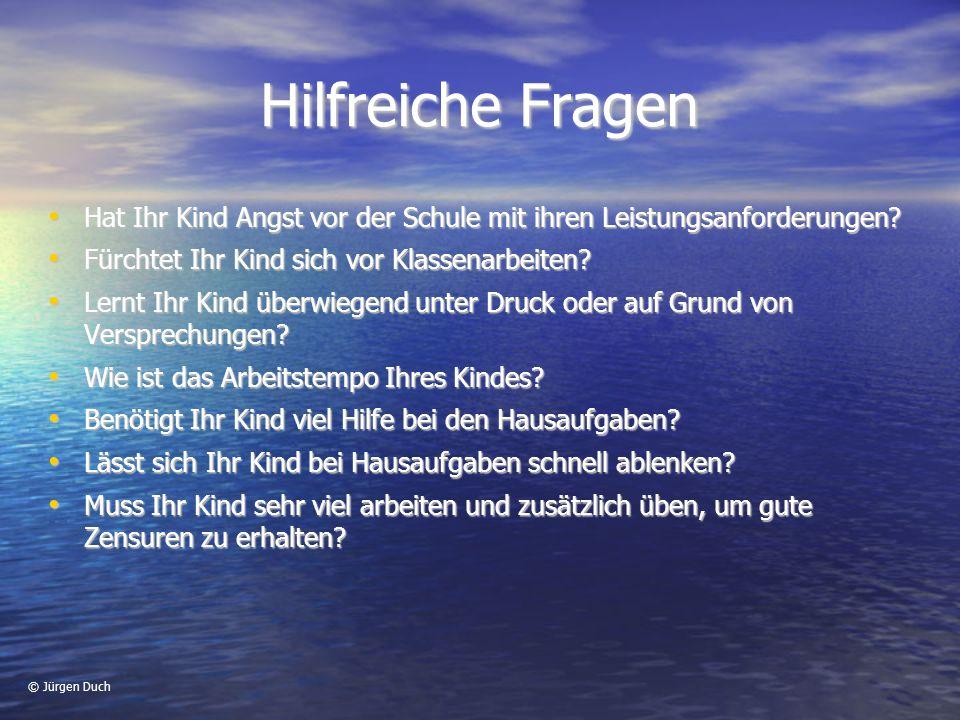 © Jürgen Duch Hilfreiche Fragen Hat Ihr Kind Angst vor der Schule mit ihren Leistungsanforderungen.
