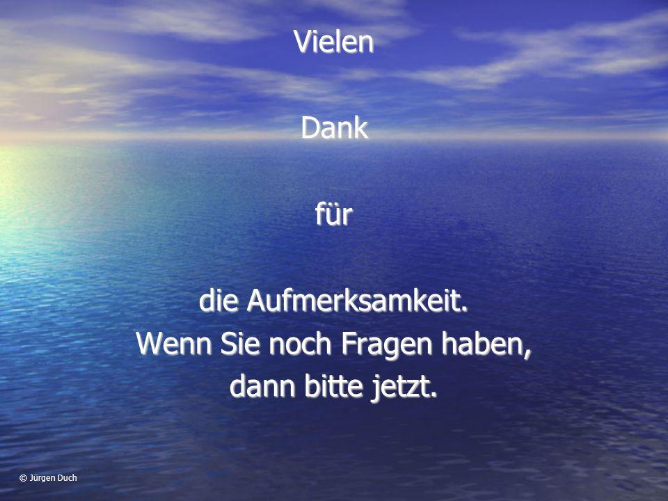 © Jürgen Duch VielenDankfür die Aufmerksamkeit. Wenn Sie noch Fragen haben, dann bitte jetzt.