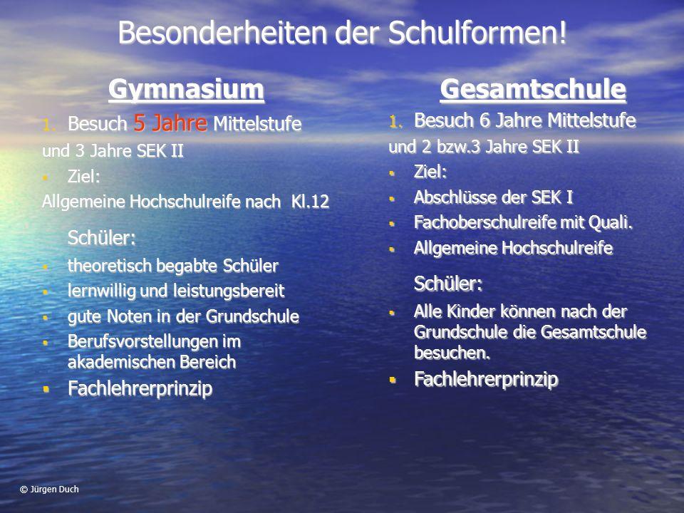 © Jürgen Duch Besonderheiten der Schulformen.Gymnasium 1.