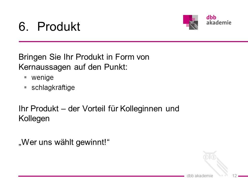 """dbb akademie 12 6.Produkt Bringen Sie Ihr Produkt in Form von Kernaussagen auf den Punkt:  wenige  schlagkräftige Ihr Produkt – der Vorteil für Kolleginnen und Kollegen """"Wer uns wählt gewinnt!"""