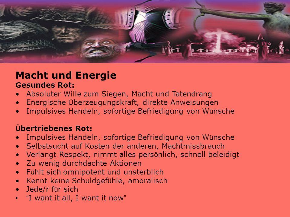 Macht und Energie Gesundes Rot: Absoluter Wille zum Siegen, Macht und Tatendrang Energische Ü berzeugungskraft, direkte Anweisungen Impulsives Handeln
