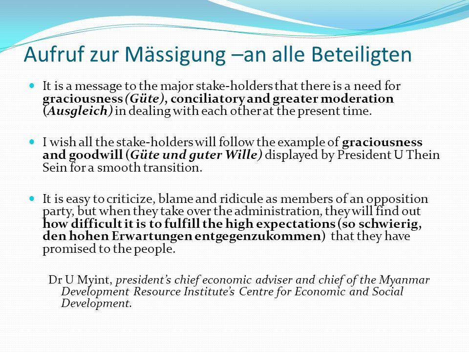 Aufruf zur Mässigung –an alle Beteiligten It is a message to the major stake-holders that there is a need for graciousness (Güte), conciliatory and greater moderation (Ausgleich) in dealing with each other at the present time.
