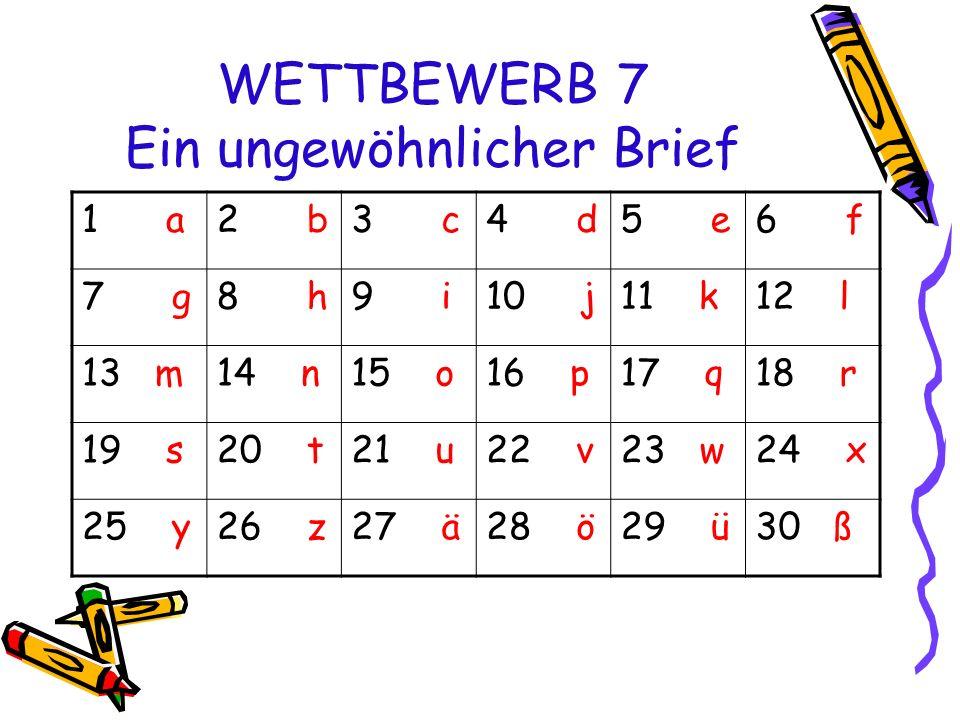 WETTBEWERB 7 Ein ungewöhnlicher Brief 1 a2 b3 c4 d5 e6 f 7 g8 h9 i10 j11 k12 l 13 m14 n15 o16 p17 q18 r 19 s20 t21 u22 v23 w24 x 25 y26 z27 ä28 ö29 ü30 ß