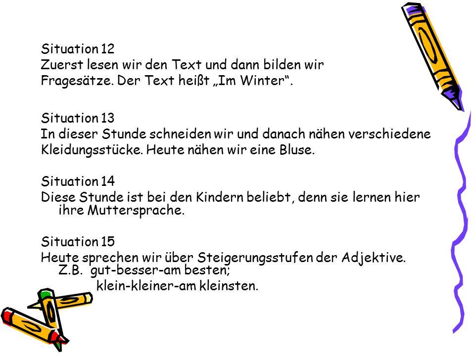 """Situation 12 Zuerst lesen wir den Text und dann bilden wir Fragesätze. Der Text heißt """"Im Winter"""". Situation 13 In dieser Stunde schneiden wir und dan"""