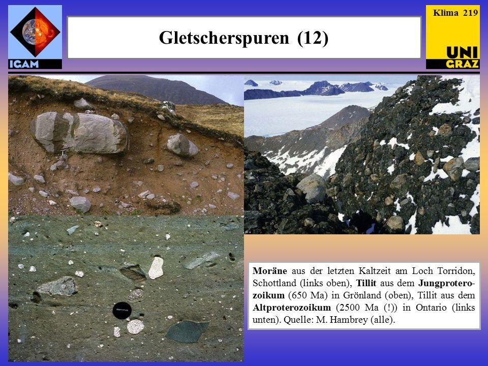 Gletscherspuren (12) Klima 219 Moräne aus der letzten Kaltzeit am Loch Torridon, Schottland (links oben), Tillit aus dem Jungprotero- zoikum (650 Ma) in Grönland (oben), Tillit aus dem Altproterozoikum (2500 Ma (!)) in Ontario (links unten).