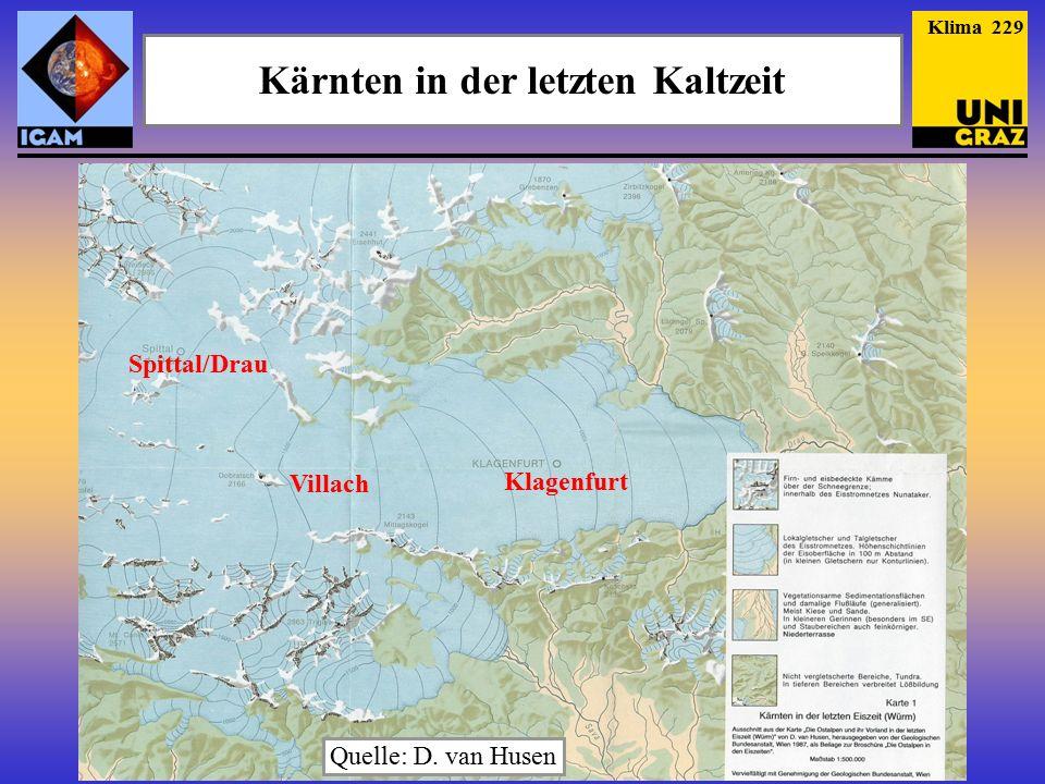 Kärnten in der letzten Kaltzeit Klagenfurt Spittal/Drau Villach Klima 229 Quelle: D. van Husen