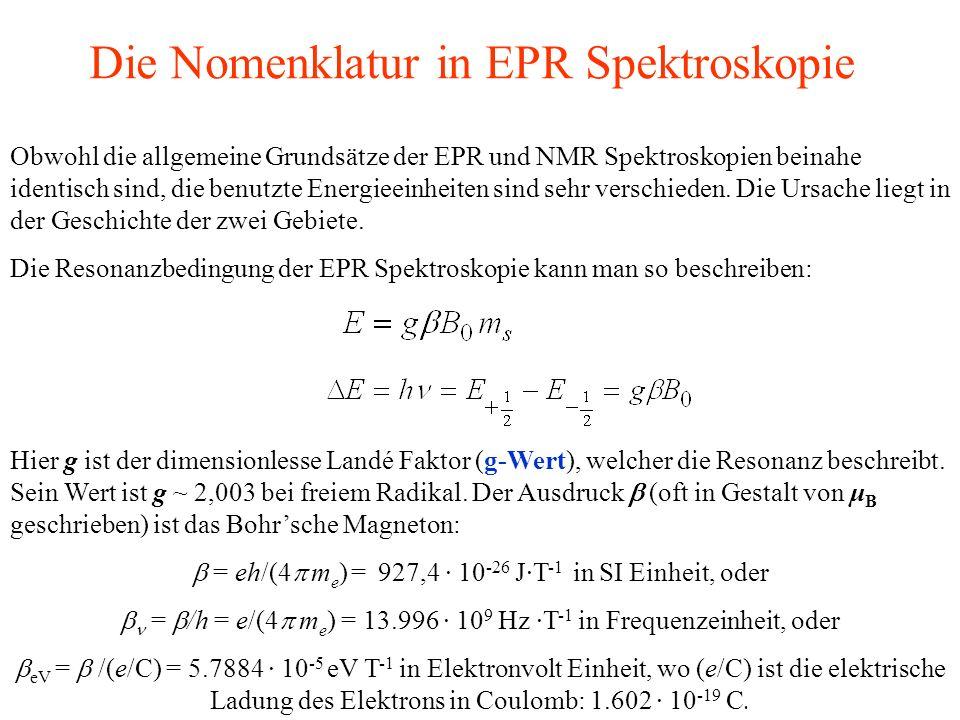 Obwohl die allgemeine Grundsätze der EPR und NMR Spektroskopien beinahe identisch sind, die benutzte Energieeinheiten sind sehr verschieden. Die Ursac