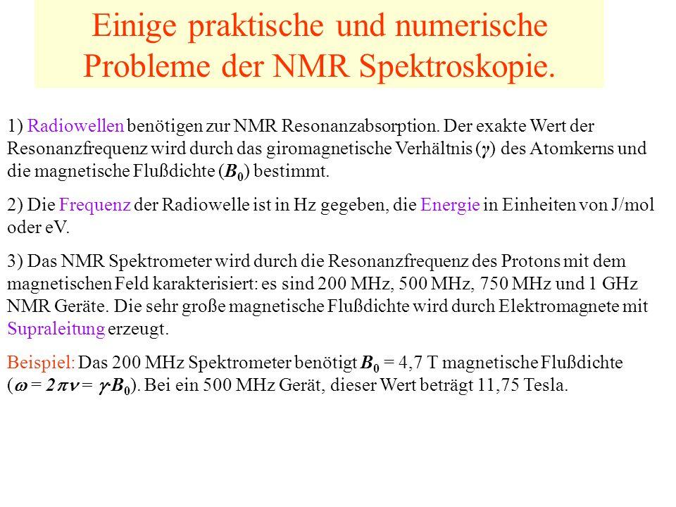 Einige praktische und numerische Probleme der NMR Spektroskopie. 1) Radiowellen benötigen zur NMR Resonanzabsorption. Der exakte Wert der Resonanzfreq