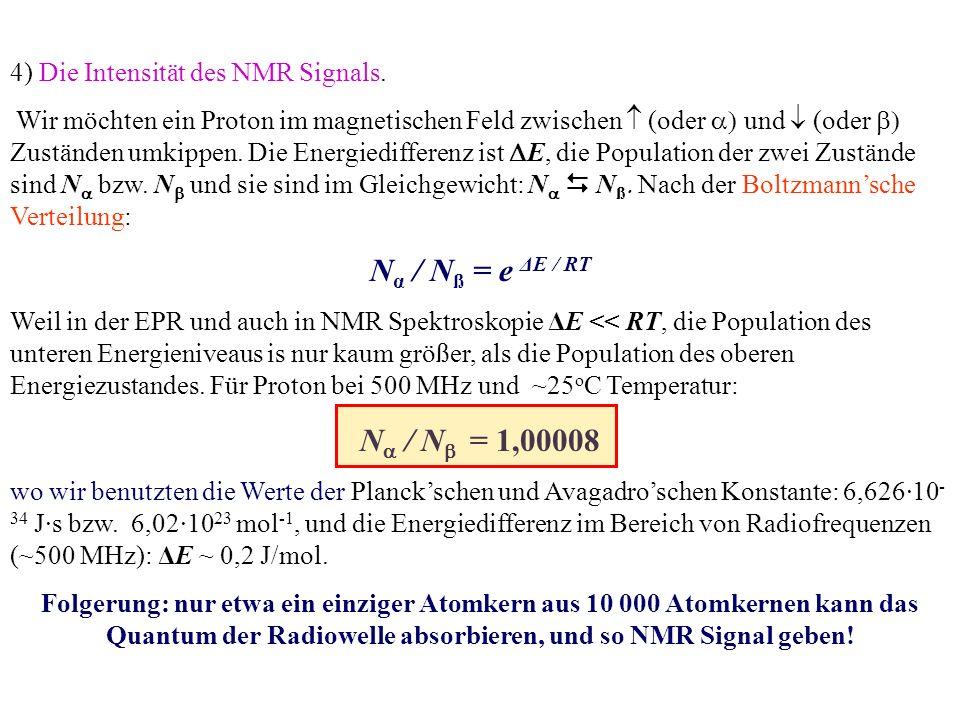 4) Die Intensität des NMR Signals. Wir möchten ein Proton im magnetischen Feld zwischen  (oder  und  (oder  Zuständen umkippen. Die Energiediff