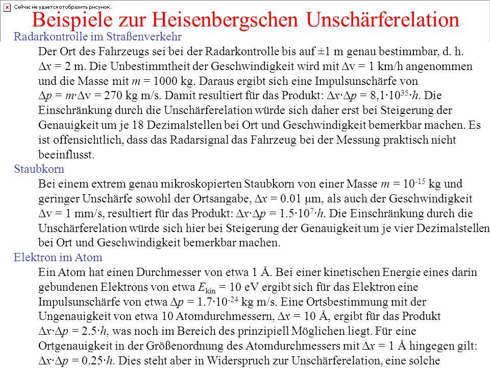 Beispiele zur Heisenbergschen Unschärferelation Radarkontrolle im Straßenverkehr Der Ort des Fahrzeugs sei bei der Radarkontrolle bis auf ±1 m genau b