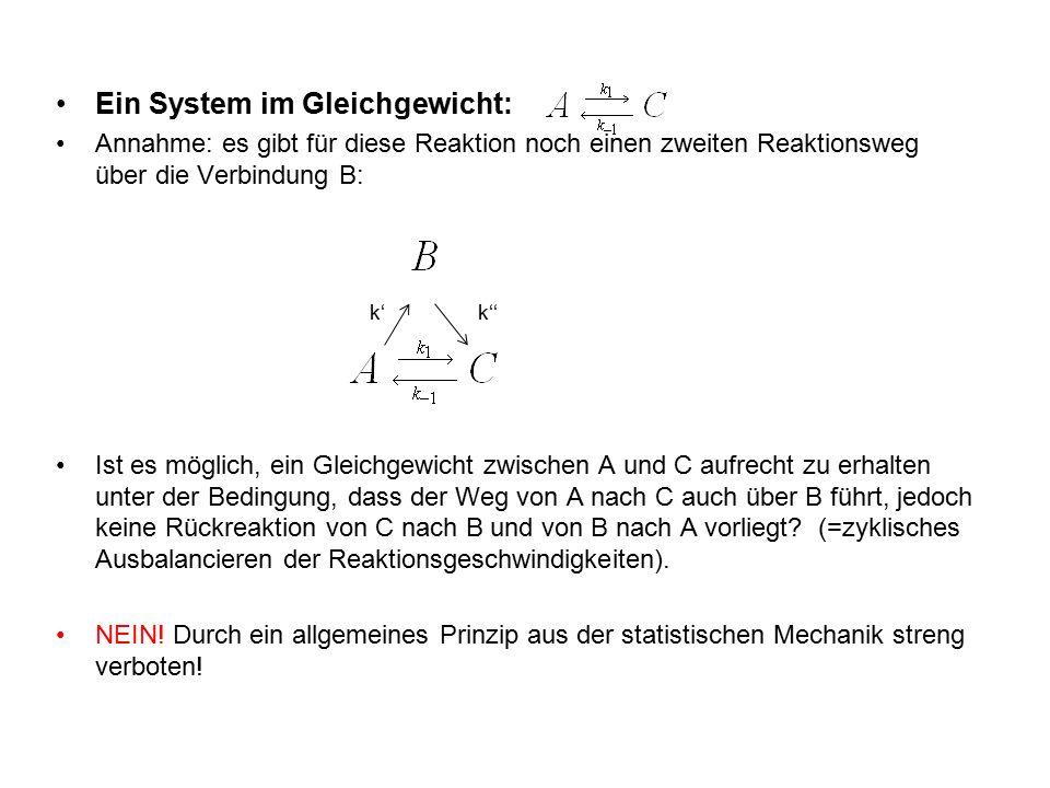 Ein System im Gleichgewicht: Annahme: es gibt für diese Reaktion noch einen zweiten Reaktionsweg über die Verbindung B: Ist es möglich, ein Gleichgewicht zwischen A und C aufrecht zu erhalten unter der Bedingung, dass der Weg von A nach C auch über B führt, jedoch keine Rückreaktion von C nach B und von B nach A vorliegt.