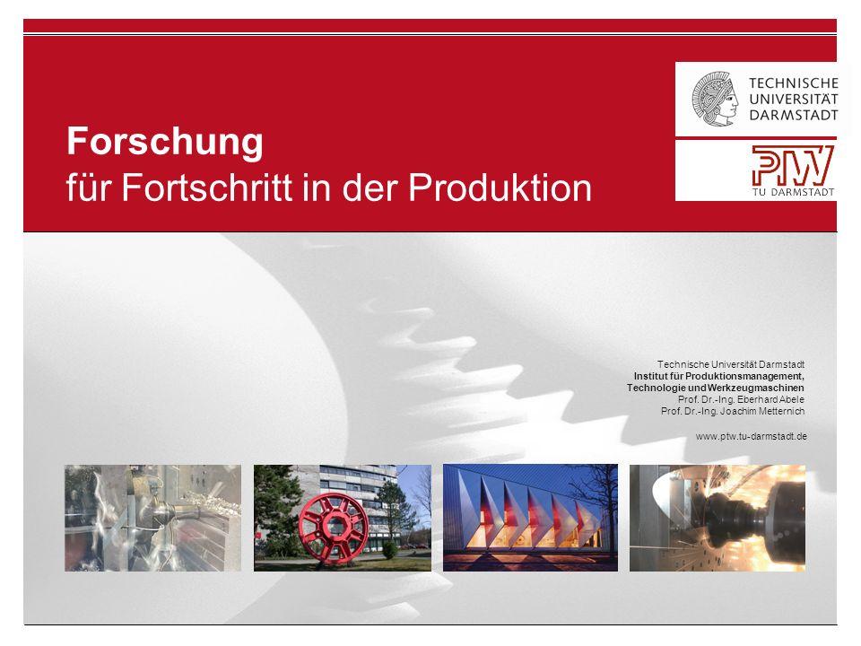 Forschung für Fortschritt in der Produktion Technische Universität Darmstadt Institut für Produktionsmanagement, Technologie und Werkzeugmaschinen Prof.