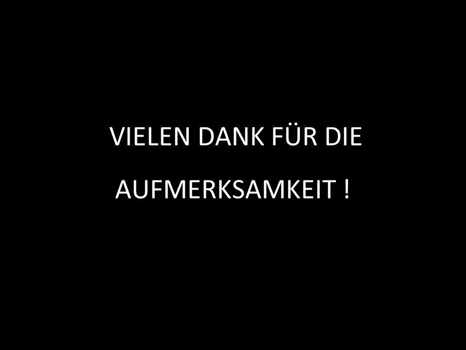 VIELEN DANK FÜR DIE AUFMERKSAMKEIT !
