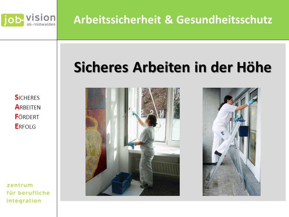 Arbeitssicherheit & Gesundheitsschutz S ICHERES A RBEITEN F ÖRDERT E RFOLG Sicheres Arbeiten in der Höhe
