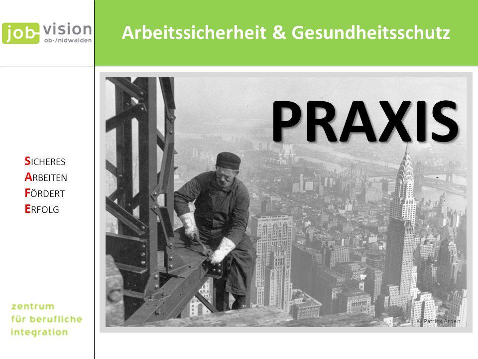 Arbeitssicherheit & Gesundheitsschutz S ICHERES A RBEITEN F ÖRDERT E RFOLG © Patrick Arden PRAXIS