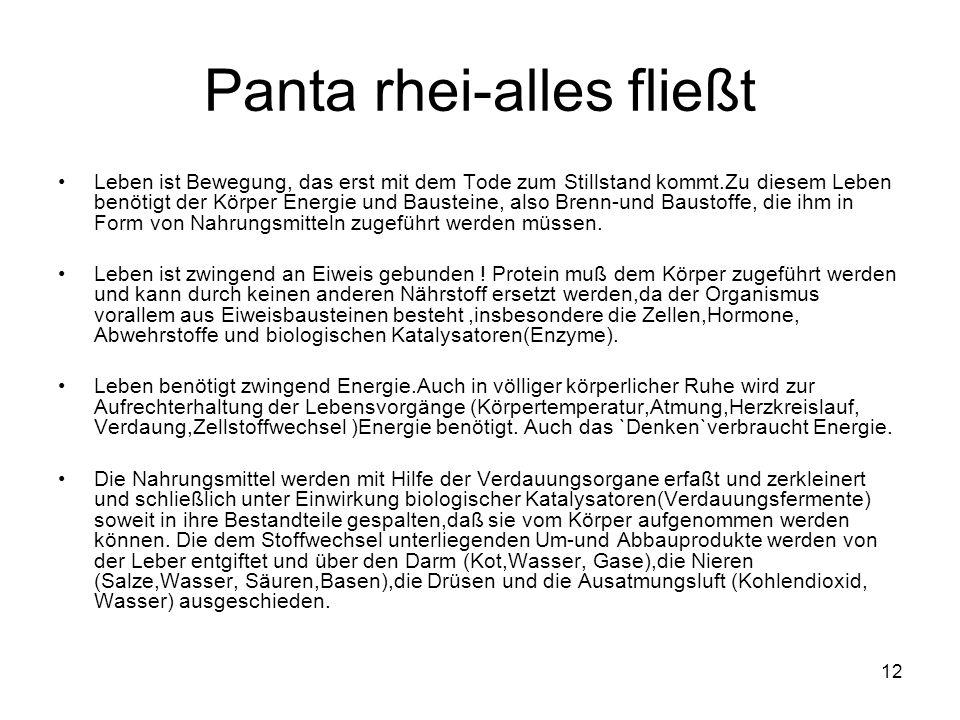 12 Panta rhei-alles fließt Leben ist Bewegung, das erst mit dem Tode zum Stillstand kommt.Zu diesem Leben benötigt der Körper Energie und Bausteine, a