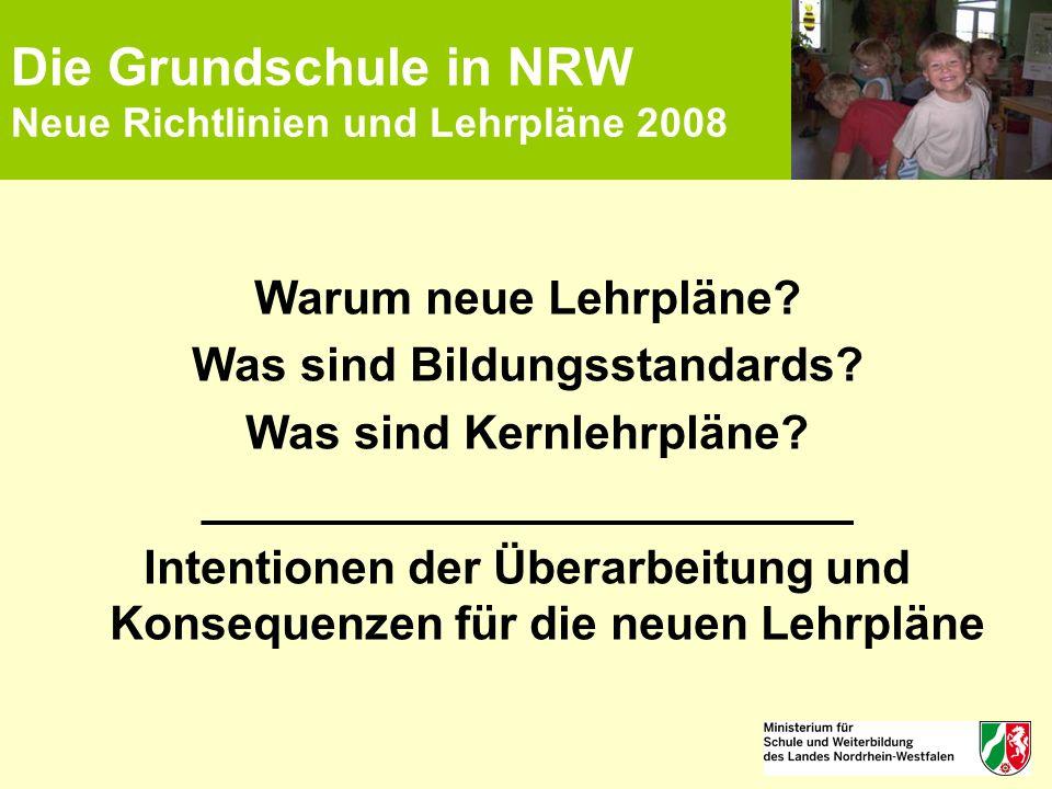 Die Grundschule in NRW Neue Richtlinien und Lehrpläne 2008 Warum neue Lehrpläne? Was sind Bildungsstandards? Was sind Kernlehrpläne? _________________