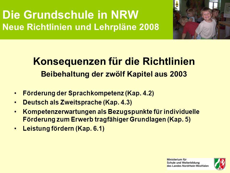 Die Grundschule in NRW Neue Richtlinien und Lehrpläne 2008 Konsequenzen für die Richtlinien Beibehaltung der zwölf Kapitel aus 2003 Förderung der Spra