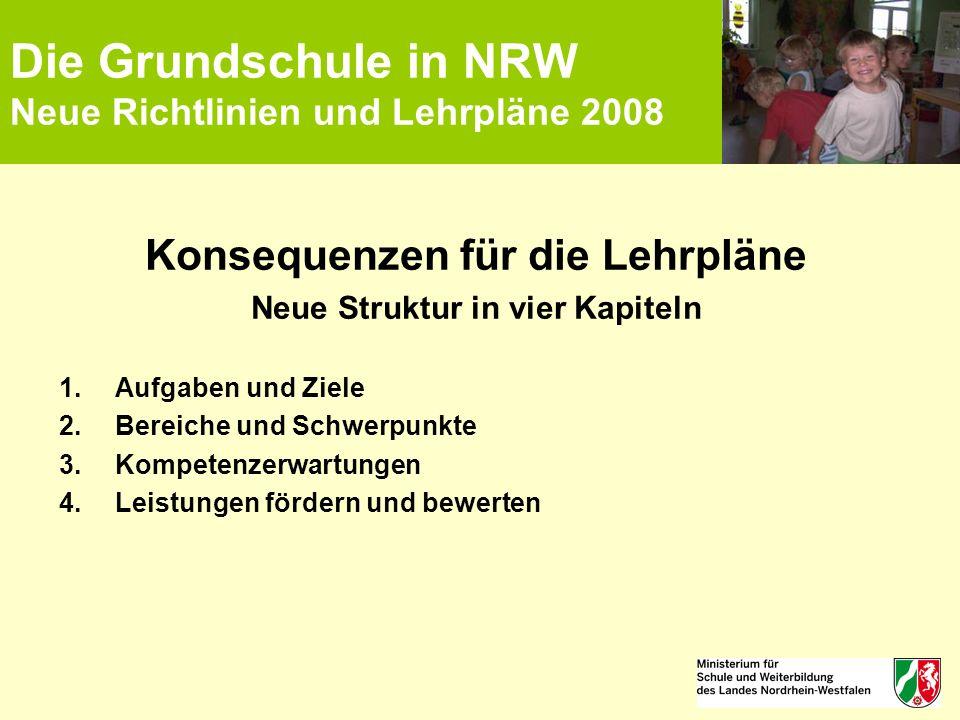 Die Grundschule in NRW Neue Richtlinien und Lehrpläne 2008 Konsequenzen für die Lehrpläne Neue Struktur in vier Kapiteln 1.Aufgaben und Ziele 2.Bereic