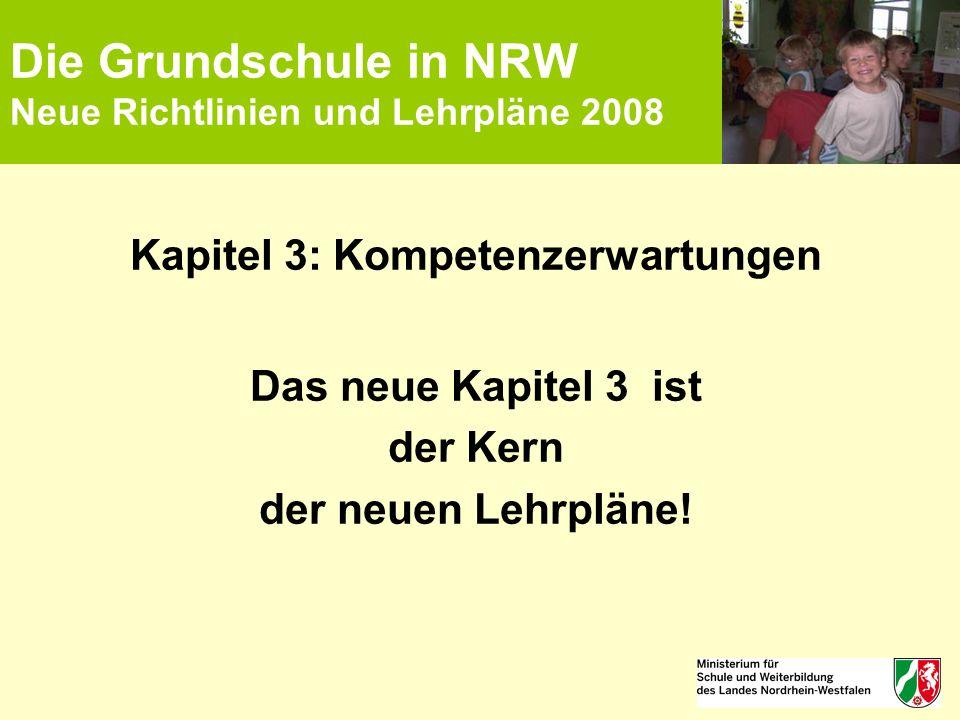 Die Grundschule in NRW Neue Richtlinien und Lehrpläne 2008 Kapitel 3: Kompetenzerwartungen Das neue Kapitel 3 ist der Kern der neuen Lehrpläne!