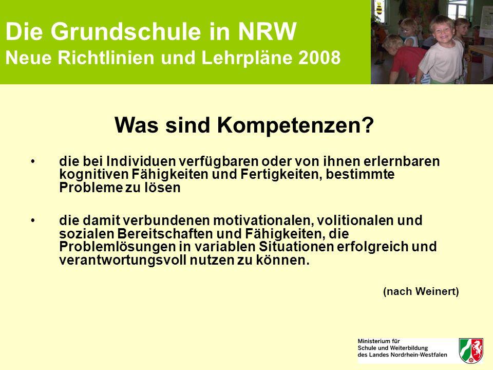 Die Grundschule in NRW Neue Richtlinien und Lehrpläne 2008 Was sind Kompetenzen? die bei Individuen verfügbaren oder von ihnen erlernbaren kognitiven