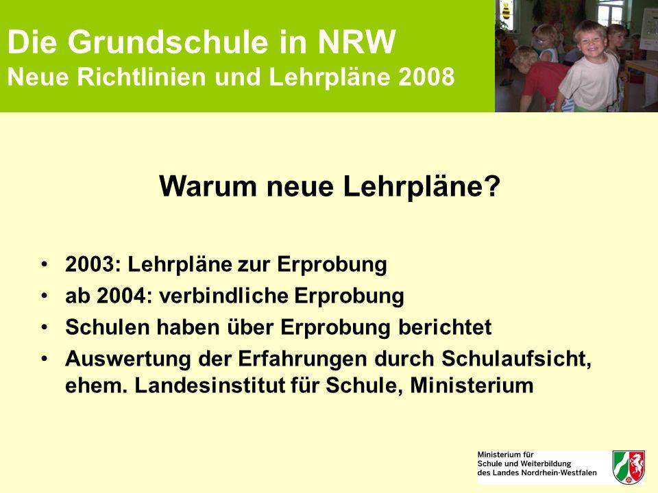 Die Grundschule in NRW Neue Richtlinien und Lehrpläne 2008 Warum neue Lehrpläne? 2003: Lehrpläne zur Erprobung ab 2004: verbindliche Erprobung Schulen