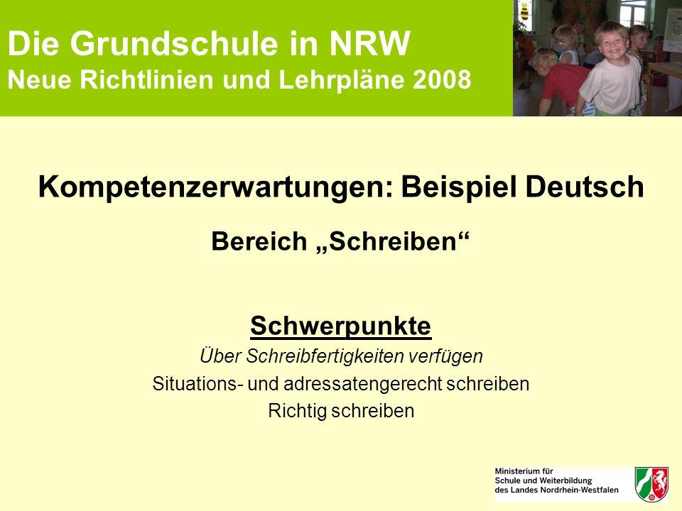 """Die Grundschule in NRW Neue Richtlinien und Lehrpläne 2008 Kompetenzerwartungen: Beispiel Deutsch Bereich """"Schreiben"""" Schwerpunkte Über Schreibfertigk"""