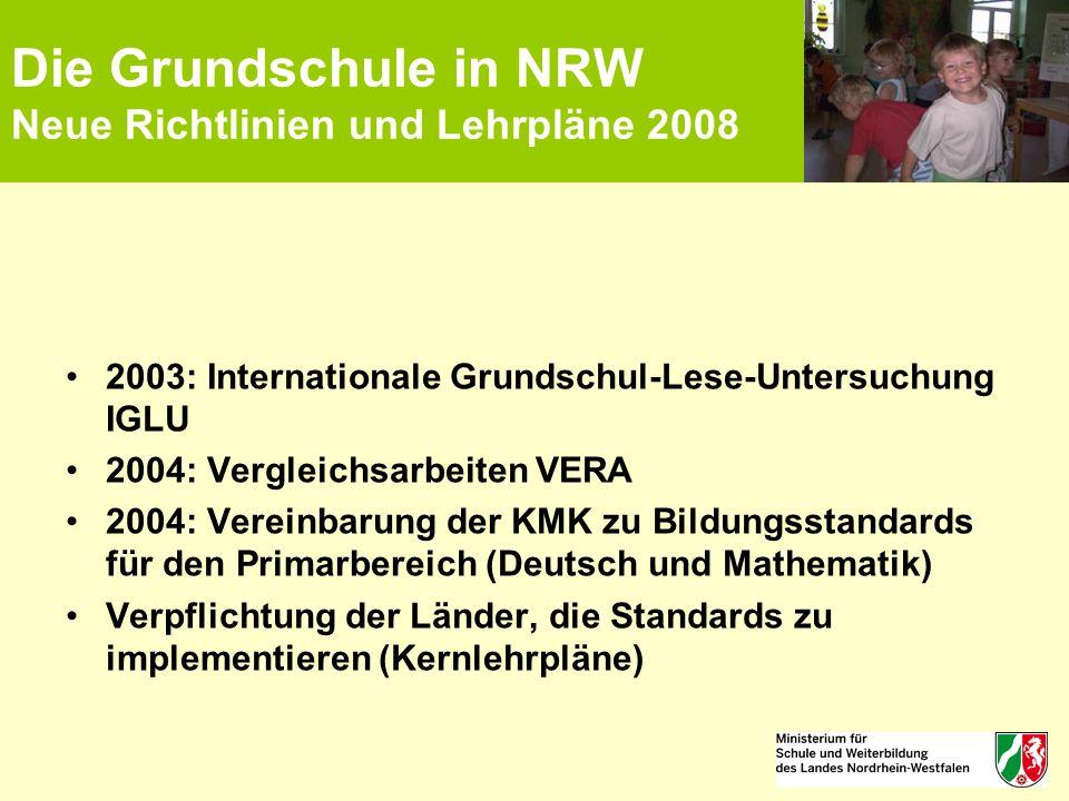 Die Grundschule in NRW Neue Richtlinien und Lehrpläne 2008 2003: Internationale Grundschul-Lese-Untersuchung IGLU 2004: Vergleichsarbeiten VERA 2004: