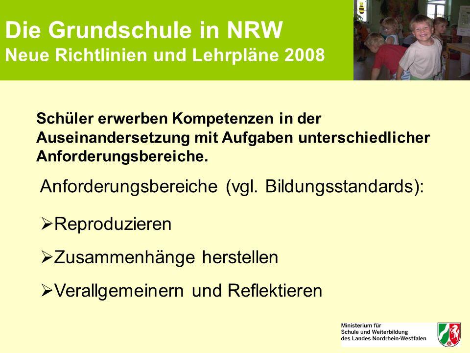 Die Grundschule in NRW Neue Richtlinien und Lehrpläne 2008 Schüler erwerben Kompetenzen in der Auseinandersetzung mit Aufgaben unterschiedlicher Anfor